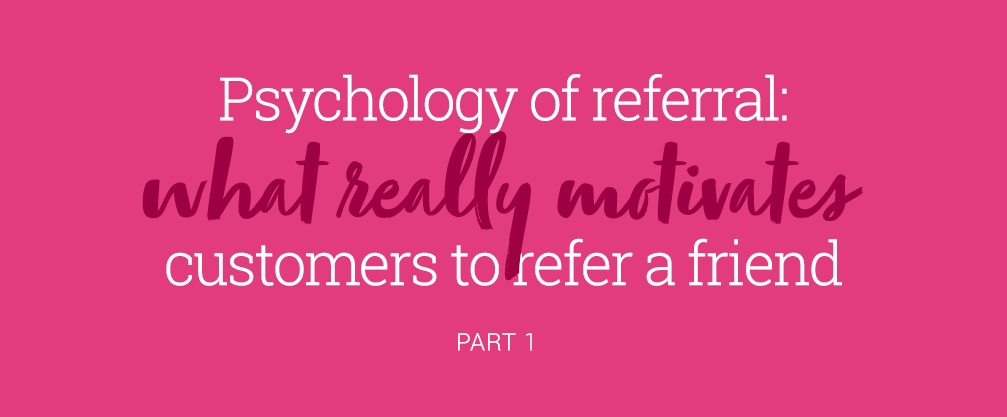 What motivates customers to refer a friend