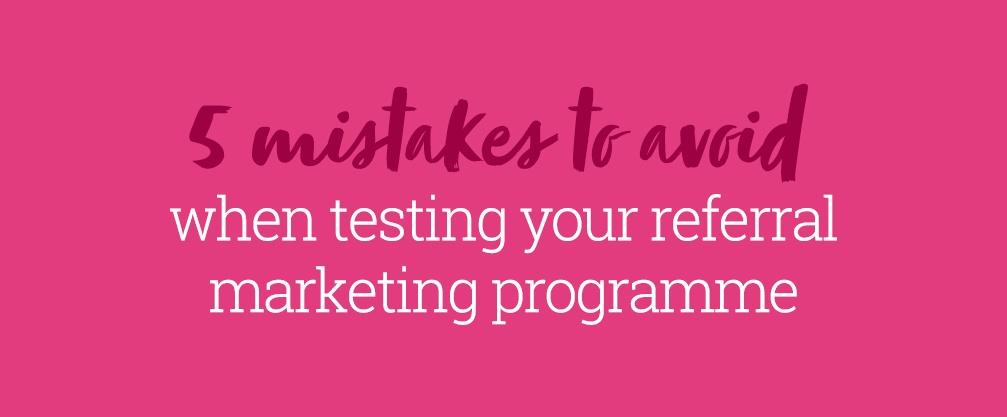 Testing referral program mistakes to avoid