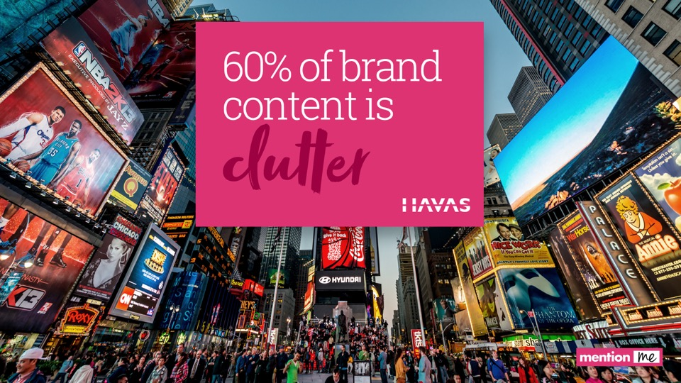 60% of brand content is clutter